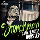 Stenchman: Dark & Dirty Dubstep
