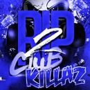 RIP Club Killaz 2