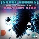 Space Robots: Ableton Live Psytrance Project