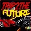 Trap 2 The Future
