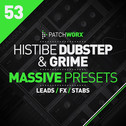 Patchworx 53: Histibe Dubstep & Grime Presets