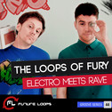 The Loops Of Fury: Electro Meets Rave