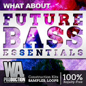 What About: Future Bass Essentials