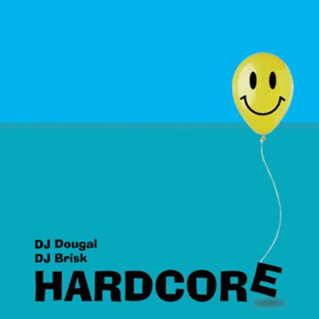 DJ Dougal & DJ Brisk: Hardcore
