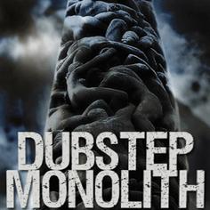 Dubstep Monolith