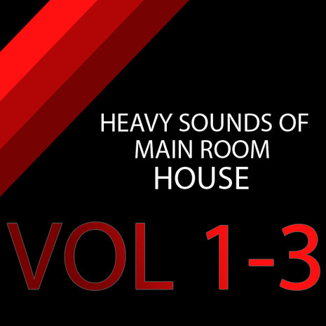 Heavy Sounds of Main Room House (Vols 1-3)