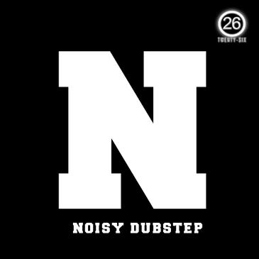 N: Noisy Dubstep