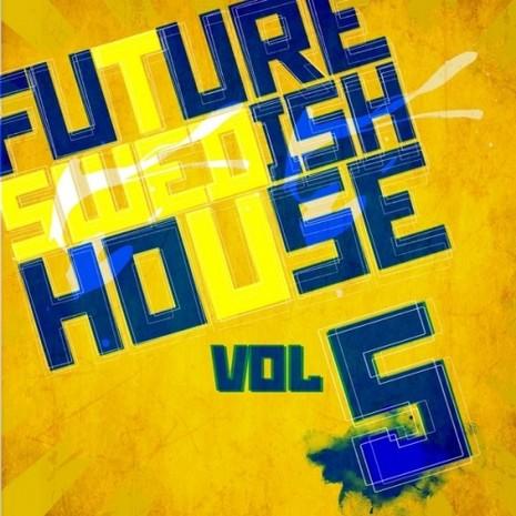Future Swedish House Vol 5