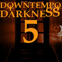 Downtempo Darkness 5