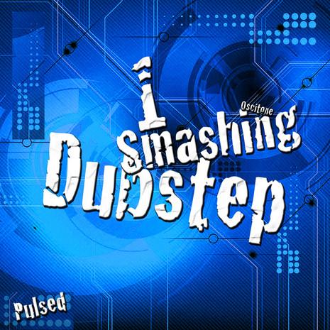 Smashing Dubstep 1