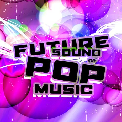 Future Sound Of Pop Music