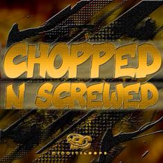 Chopped 'N' Screwed