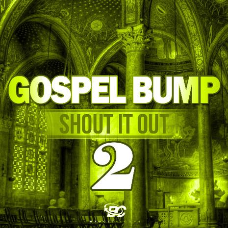 Gospel Bump: Shout It Out 2