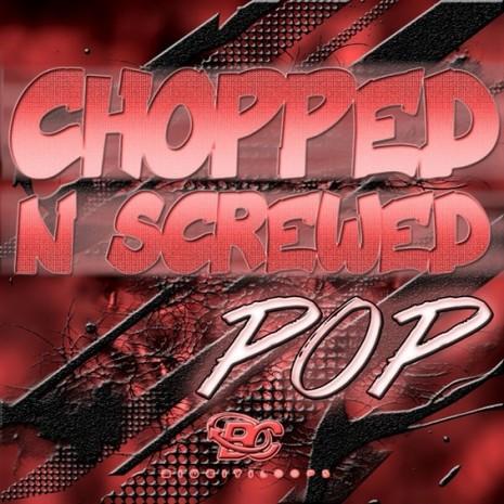 Chopped 'N' Screwed Pop