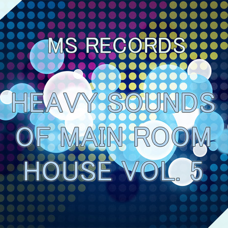 Heavy Sounds of Main Room House Vol 5