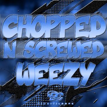 Chopped 'N' Screwed Weezy