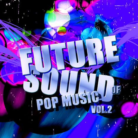 Future Sound Of Pop Music Vol 2