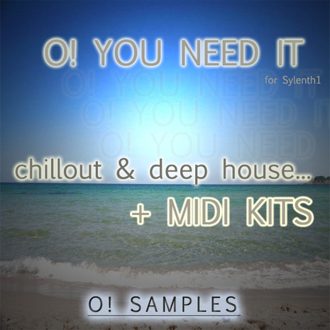O! You Need It Chillout & Deep House for Sylenth1