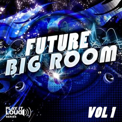Play It Loud: Future Big Room Vol 1