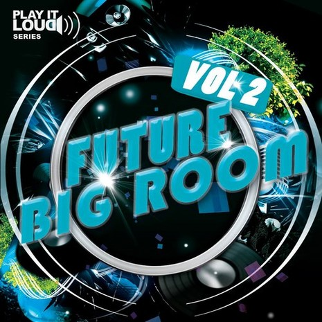 Play It Loud: Future Big Room Vol 2