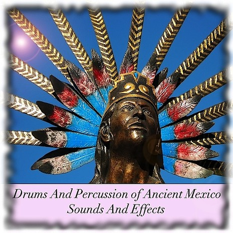 Drums & Percussion Of Ancient Mexico