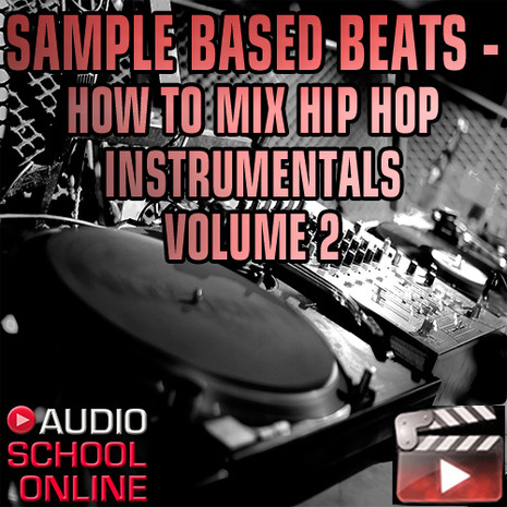 Mixing Hip Hop Instrumentals 2: Sampled Beats