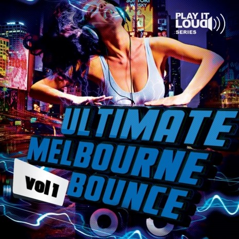 Play It Loud: Ultimate Melbourne Bounce Vol 1