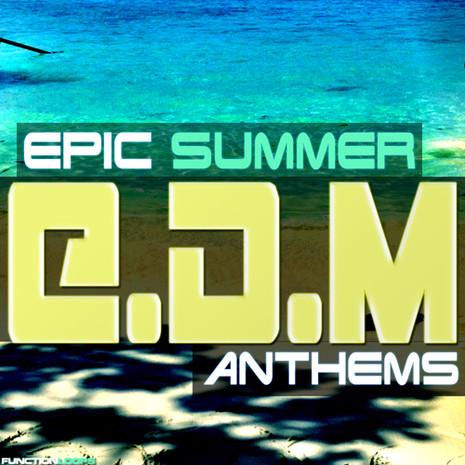Epic Summer EDM Anthems