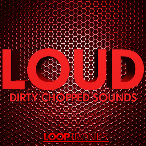 Loud: Dirty Chopped Sounds