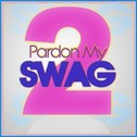 Pardon My Swag 2