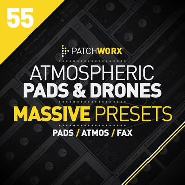 Patchworx 55: Atmospheric Pads & Drones For Massive