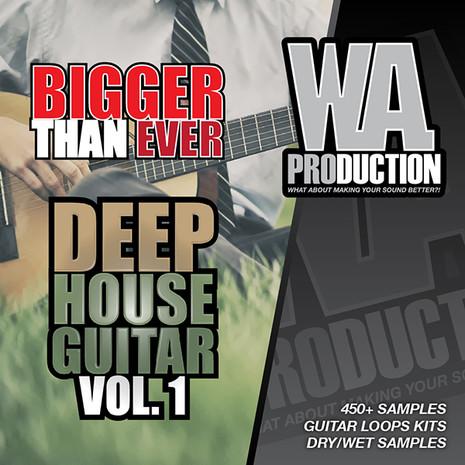 Bigger Than Ever: Deep House Guitar Vol 1