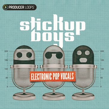 Stick Up Boys: Electronic Pop Vocals
