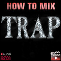 Mixing Trap Songs & Creating Trap Effects