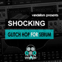 Shocking Glitch Hop For Serum