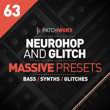Patchworx 63: Neurohop & Glitch Massive Presets