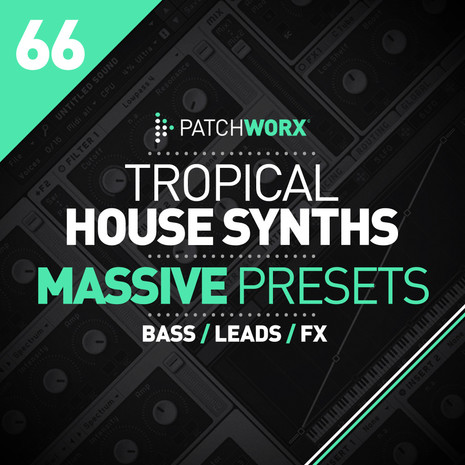 Patchworx 66: Tropical House Massive Presets
