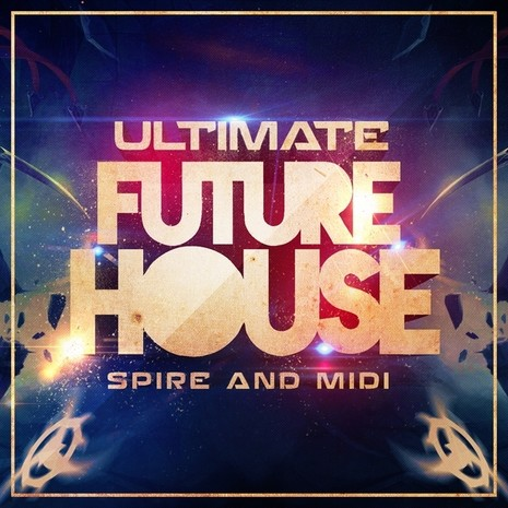 Ultimate Future House Spire & MIDI
