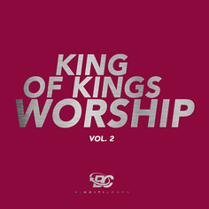 King Of Kings Worship Vol 2