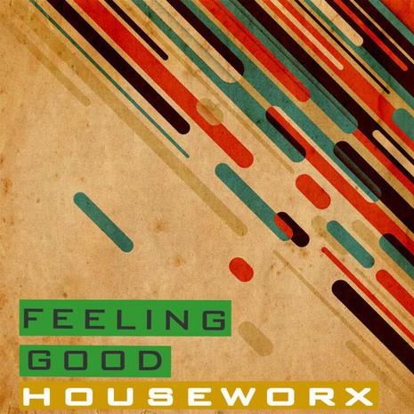 Houseworx: Feeling Good
