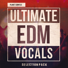 Ultimate EDM Vocals Selection Pack