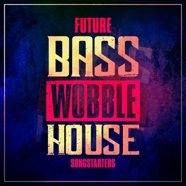 Future Bass Wobble House Songstarters