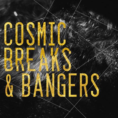 Cosmic Breaks & Bangers