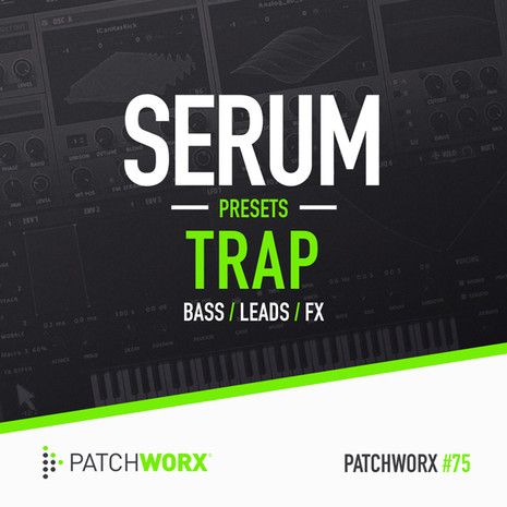 Patchworx 75: Trap Serum Presets