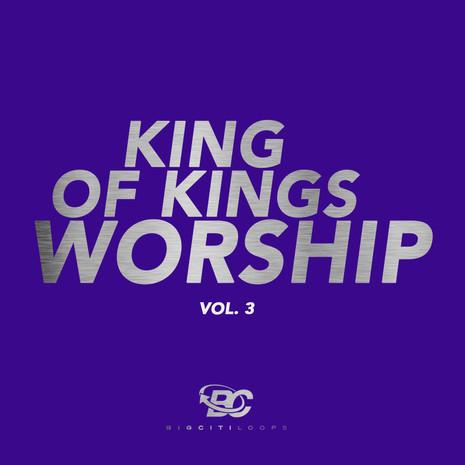 King Of Kings Worship Vol 3