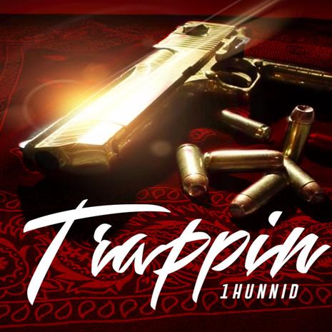 Trappin 1Hunnid