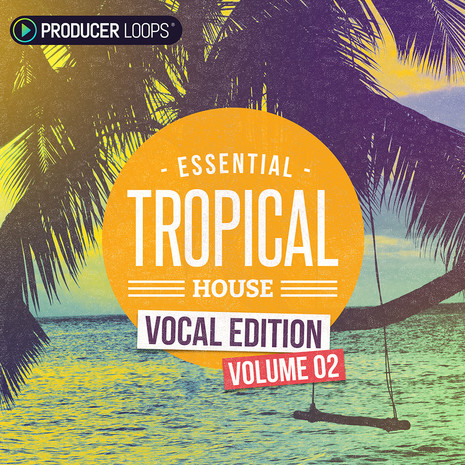 Essential Tropical House: Vocal Edition 2