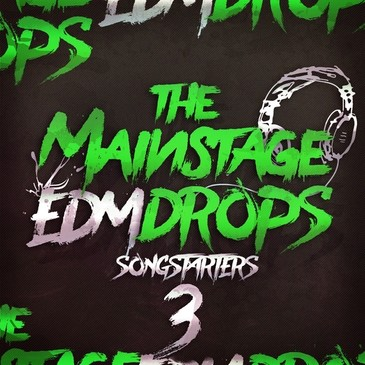 The Mainstage EDM Drops 3 Songstarters