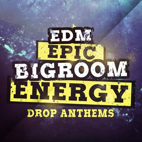 EDM Epic Bigroom Energy Drop Anthems