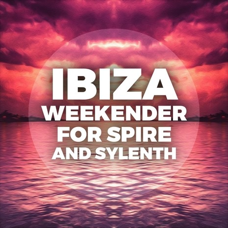 Ibiza Weekender For Spire And Sylenth